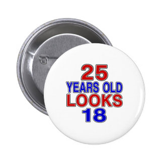 25 Years Old Looks 18 Pinback Button