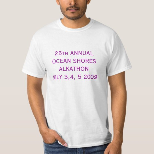 25th ANNUALOCEAN SHORES ALKATHONJULY 3,4, 5 2009 T-Shirt