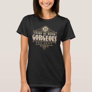 25th Birthday (25 Years Of Being Gorgeous) T-Shirt