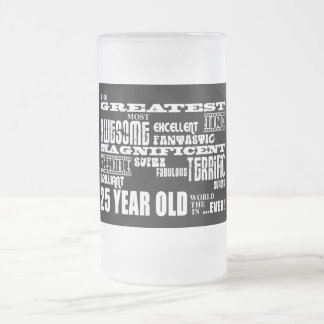 25th Birthday Party Greatest Twenty Five Year Old Frosted Glass Beer Mug