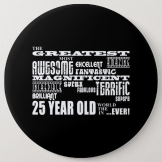 25th Birthday Party Greatest Twenty Five Year Old Pinback Button