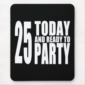 25th Birthdays Parties : 25 Today & Ready to Party Mouse Pad