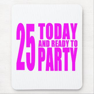 25tos cumpleaños de los chicas: 25 hoy y aliste pa alfombrillas de ratón