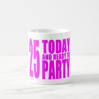25tos cumpleaños de los chicas: 25 hoy y aliste pa tazas