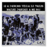 2687816800_7de0a97072_o, Si Pancho Villa le v… Posters