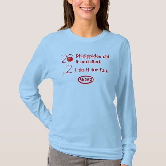 26.2: Phidippides did it and died. I do it for fun T-Shirt
