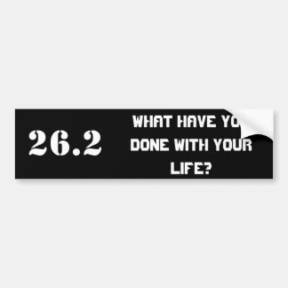 26.2, What have YOU done with your life? Bumper Stickers