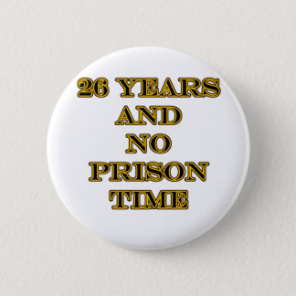 26 No prison time Pinback Button