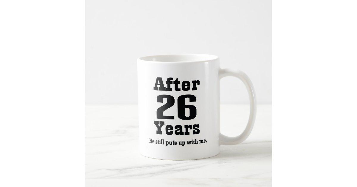 26th Wedding Anniversary Gift: 26th Anniversary (Funny) Coffee Mug