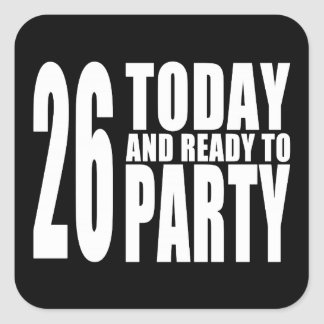 26th Birthdays Parties : 26 Today & Ready to Party Square Sticker