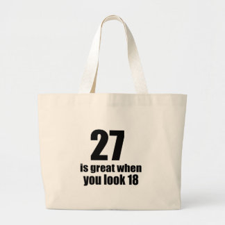 27 Is Great When You Look Birthday Large Tote Bag