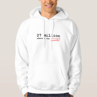 27 million - where's the outrage? hoodie