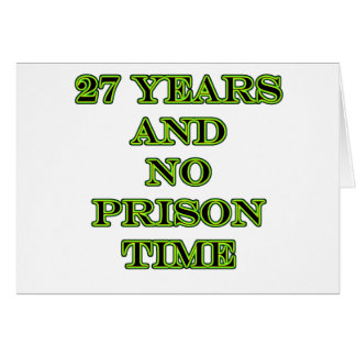 27 No prison time Greeting Cards
