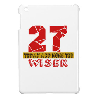 27 Today And None The Wiser Cover For The iPad Mini