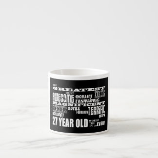 27th Birthday Party Greatest Twenty Seven Year Old 6 Oz Ceramic Espresso Cup