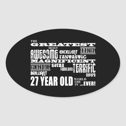 27th Birthday Party Greatest Twenty Seven Year Old Oval Sticker