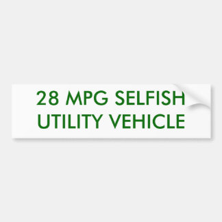 28 MPG SELFISH UTILITY VEHICLE BUMPER STICKER