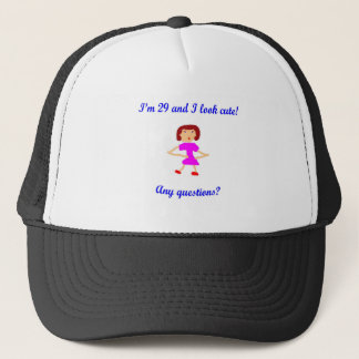 29  I'm 29 and I look cute! Trucker Hat