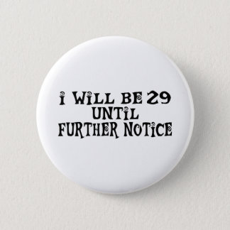 29 till further notice pinback button