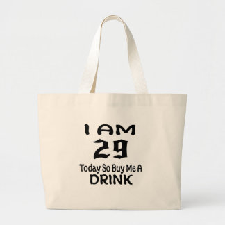 29 Today So Buy Me A Drink Large Tote Bag