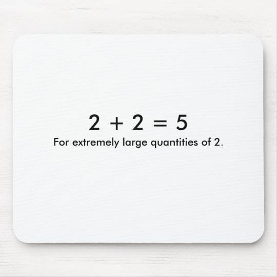 2 + 2 = 5, For extremely large quantities of 2. Mouse Pad