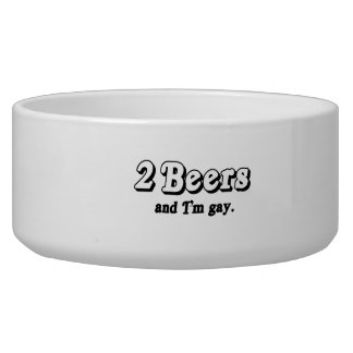 2 Beers and I m Gay png Dog Bowl