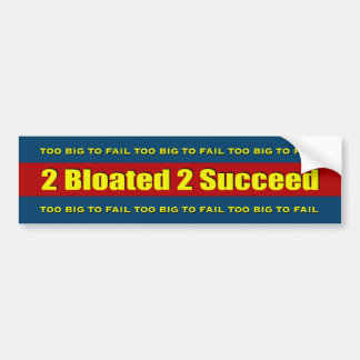 2 Bloated 2 Succeed Bumper Sticker