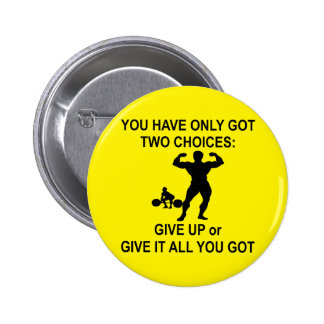 2 Choices Give Up Or Give It All You Got Pinback Button