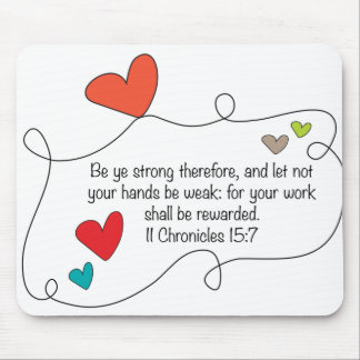 2 Chronicles 15:7 Strong in Jesus bible art Mouse Pad