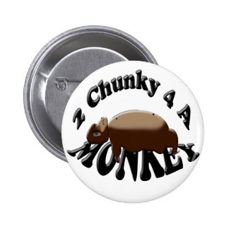 2 chunky for a monkey pinback button
