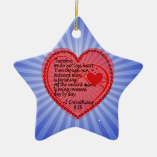 2 CORINTHIANS 4:16 THEREFORE WE DO NOT LOSE HEART. CERAMIC ORNAMENT