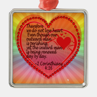 2 CORINTHIANS 4:16 THEREFORE WE DO NOT LOSE HEART. METAL ORNAMENT