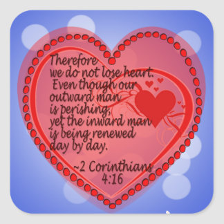 2 CORINTHIANS 4:16 THEREFORE WE DO NOT LOSE HEART. SQUARE STICKER