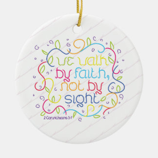 2 Corinthians 5:7 We walk by faith, not by sight. Ceramic Ornament