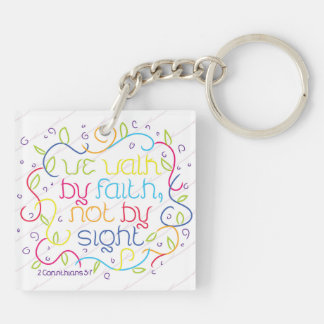 2 Corinthians 5:7 We walk by faith, not by sight. Square Acrylic Keychain