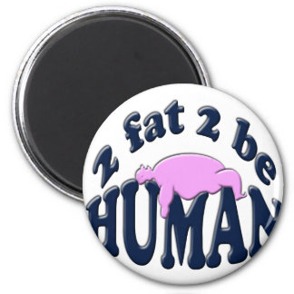 2 fat 2 be human magnet