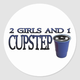 2 Girls and 1 Cupstep FILTHY DUBSTEP Classic Round Sticker