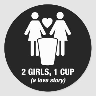 2 girls one cup - 2girls1cup - funny tee classic round sticker