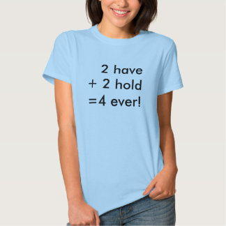 2 have + 2 hold=4 ever! shirts