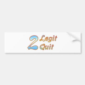 2 Legit 2 Quit Bumper Sticker