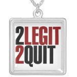 2 Legit 2 Quit Pendant
