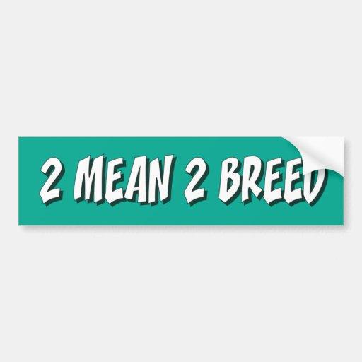 2 Mean 2 Breed BumperSticker Bumper Sticker