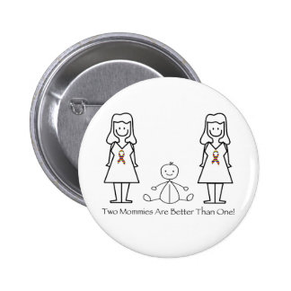 2 Moms Are Better Than 1 Pinback Button