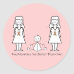2 Moms Are Better Than 1 Round Stickers