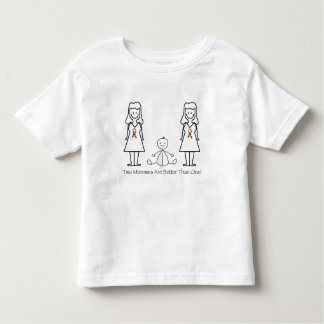 2 Moms Are Better Than 1 Toddler T-shirt
