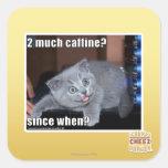 2 much caffine? square sticker