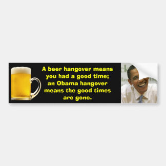 2, obama, A beer hangover means you had a good ... Car Bumper Sticker