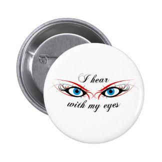 2 OJOS que oigo con mi botón de los ojos Pin Redondo De 2 Pulgadas