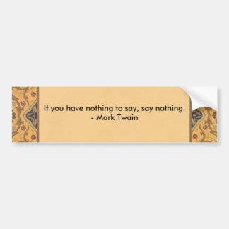 2, si usted no tiene nada decir, no dicen nada. - pegatina para auto