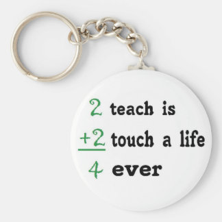 2 teach is 2 touch a  Life 4 ever Basic Round Button Keychain